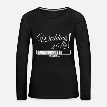 Engagement Wedding 2018 Loading Gift Wedding Engagement - Women's Premium Longsleeve Shirt