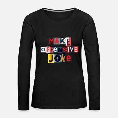 Offensif Make Offensive Joke - T-shirt manches longues Premium Femme