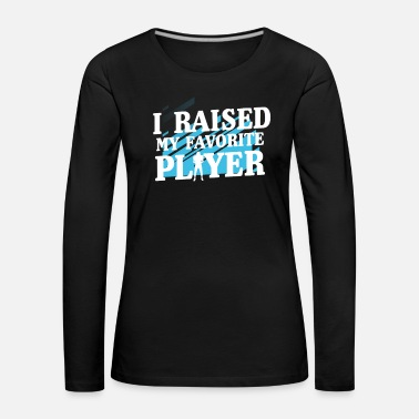 Down I RAISED MY FAVORITE PLAYER - Women's Premium Longsleeve Shirt