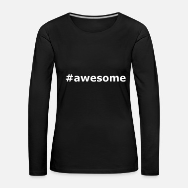 Awesome #awesome - T-shirt manches longues Premium Femme