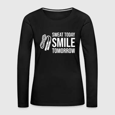 Sweat today Smile Tomorrow - Gym Fitness Workout - Women's Premium Longsleeve Shirt