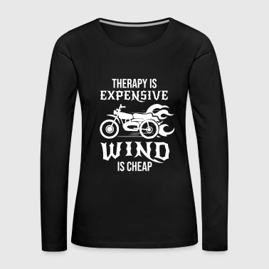 Therapy is expensive wind is cheap Biker Bike Gift - Women's Premium Longsleeve Shirt