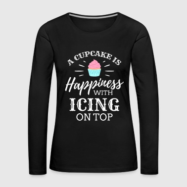 Cupcake A Cupcake is happiness Ice Cream Icecream Cold - Women's Premium Longsleeve Shirt