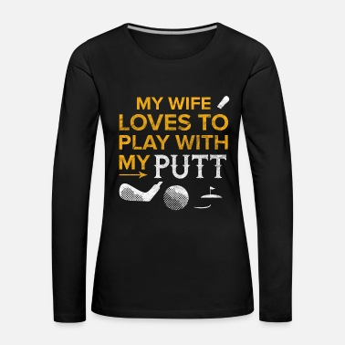 Fan Golf Golfer Funny Citat Golf Ball Wife Gift - Dame premium T-shirt med lange ærmer
