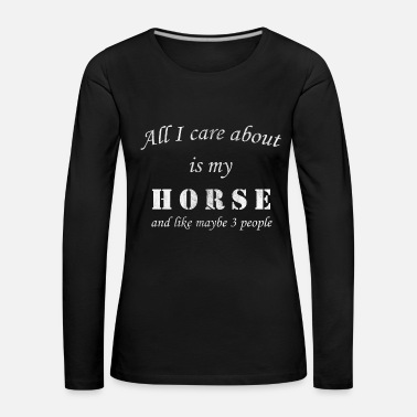 Care all i care about is Horse Shirt Horsewoman Riding - Women's Premium Longsleeve Shirt