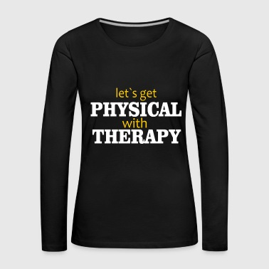 Physiotherapy Physio Physiotherapist - Women's Premium Longsleeve Shirt