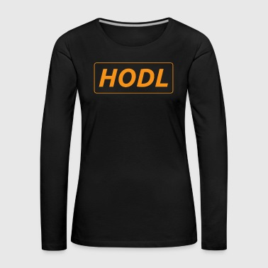 Recordatorio HODL - solo un simple recordatorio - Camiseta de manga larga premium mujer