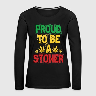Stoner Proud to be a stoner - Women's Premium Longsleeve Shirt