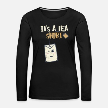 Care It's A Tea Shirt Drinking Relax Health Life Love - Women's Premium Longsleeve Shirt