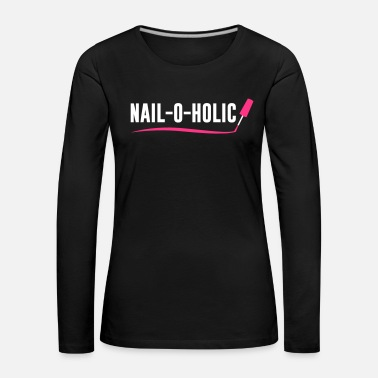Nails Nail o Holic - Nail Artist - Nailart - Nails - Women's Premium Longsleeve Shirt
