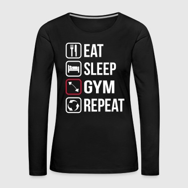 Eat Sleep Gym Repeat - Women's Premium Longsleeve Shirt