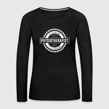 PHYSIOTHERAPIST - Women's Premium Longsleeve Shirt