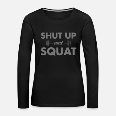 Up Shut Up And Squat - Frauen Premium Langarmshirt