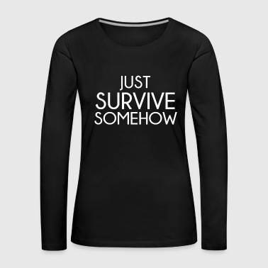 Just Survive somehow 2 - Frauen Premium Langarmshirt