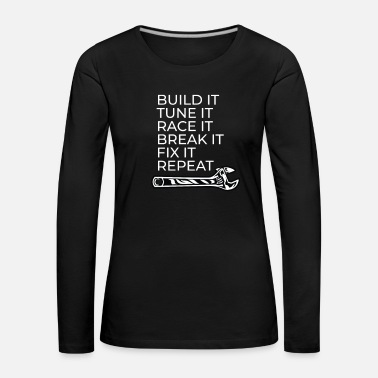 Oil Build It Tune It Race It Break It Fix It Repeat - Women's Premium Longsleeve Shirt