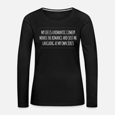 Sad My Life Is A Romantic Comedy - Women's Premium Longsleeve Shirt