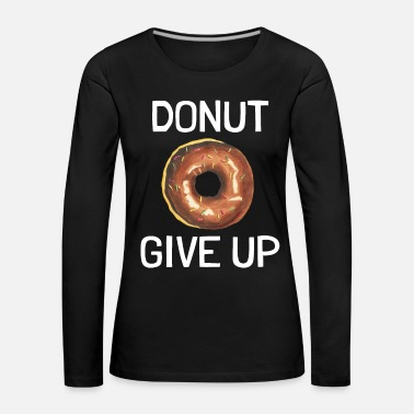 Hilarious Donut Pun Positive Saying Do Not Give Up - Women's Premium Longsleeve Shirt