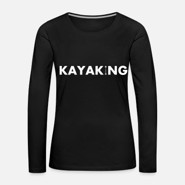 Kayaking Kayaking Kayaking Kayaking Kayaking Paddle - Women's Premium Longsleeve Shirt