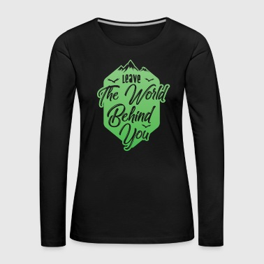 Outdoor Mountains Shirt Leave The World Behind Gift Tee - Women's Premium Longsleeve Shirt