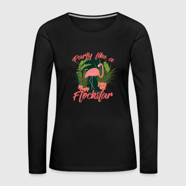 Flamingo Party Flamingo like a Flockstar - Women's Premium Longsleeve Shirt