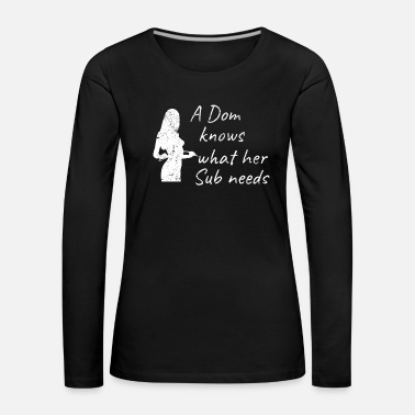 Bondage A Dom knows what her Sub needs BDSM submissive tea - Women's Premium Longsleeve Shirt