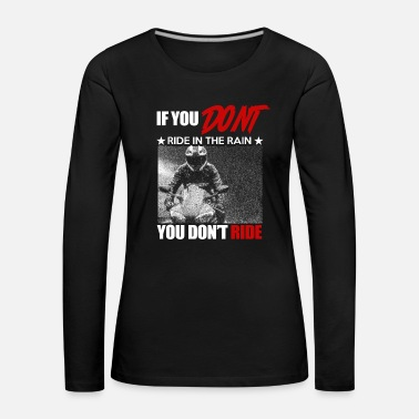 Motorcycle If you do not ride in the rain - Women's Premium Longsleeve Shirt