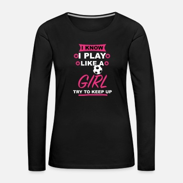 Funny Football Sayings girl football funny saying - Women's Premium Longsleeve Shirt