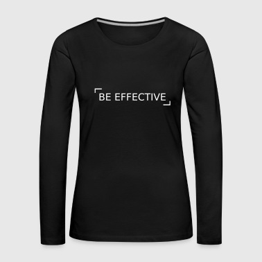 Be effective! - Women's Premium Longsleeve Shirt
