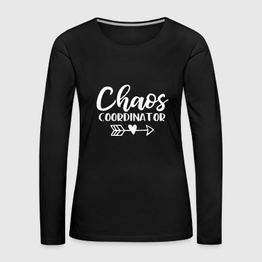 Chaos Coordinator. Coordinator for the chaos - Women's Premium Longsleeve Shirt