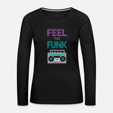 Funk Feel the Funk - Women's Premium Longsleeve Shirt