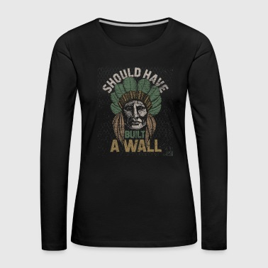 Native American USA Indian Wall Mexico Trump - Långärmad premium-T-shirt dam
