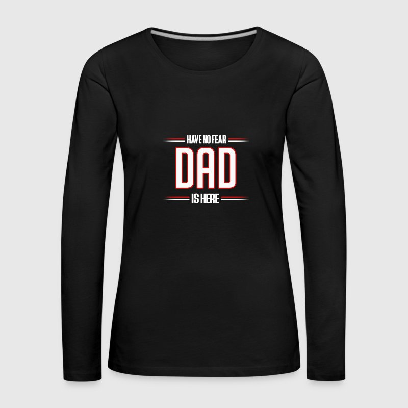 Have No Fear Dad is Here Funny Dad Shirt - Women's Premium Longsleeve Shirt