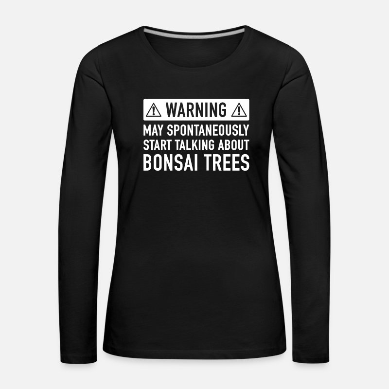 Bonsai Long Sleeve Shirts - Funny Bonsai Tree Gift Idea - Women's Premium Longsleeve Shirt black