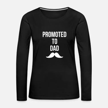 Expectant Fathers Promoted to father - gift for expectant fathers - Women's Premium Longsleeve Shirt