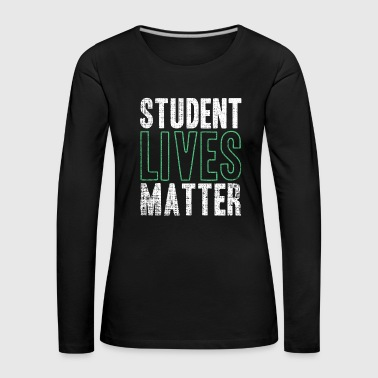 Student Lives Matter Funny Quote Gift - Women's Premium Longsleeve Shirt