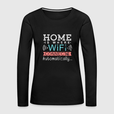 Home is Where Wifi connects automatically Wlan - Frauen Premium Langarmshirt