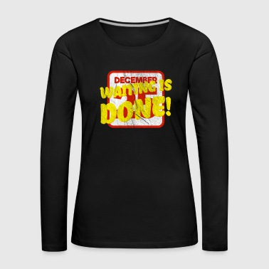 Christmas present-December waiting is done - Women's Premium Longsleeve Shirt