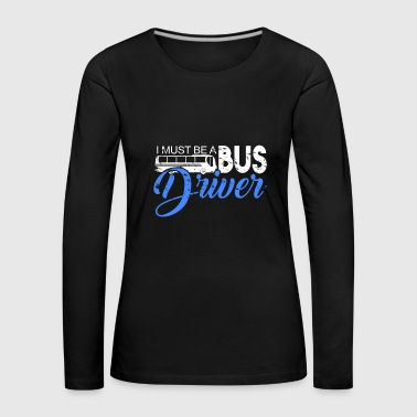 I have to be a bus driver saying festival - Women's Premium Longsleeve Shirt