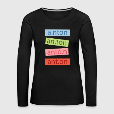 My name is Anton T-Shirt First Name Child - Women's Premium Longsleeve Shirt
