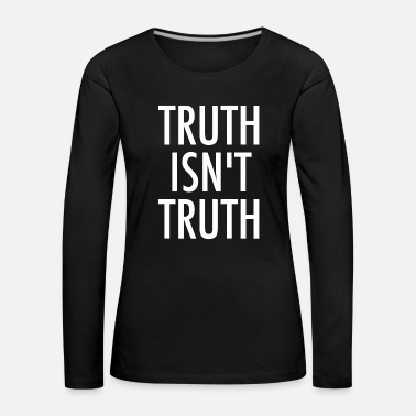 Truth Truth Is not Truth - Women's Premium Longsleeve Shirt