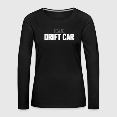 BECAUSE DRIFT CAR | Tuning - Frauen Premium Langarmshirt