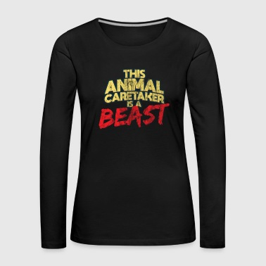 Animal Caretaker Beast Worker Gift - Camiseta de manga larga premium mujer