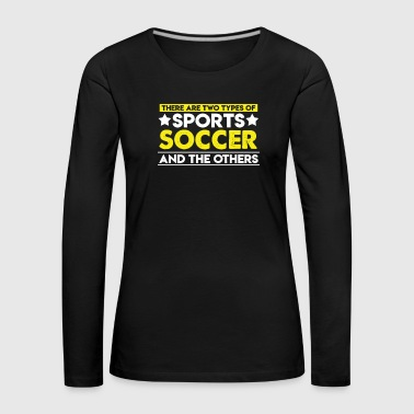 There are two types of sports Soccer and the others - Women's Premium Longsleeve Shirt
