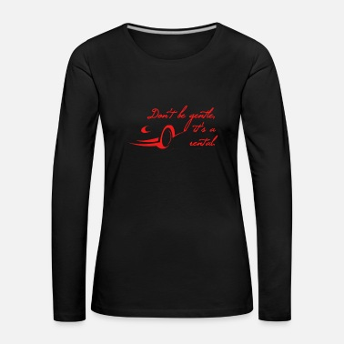 Fume do not be gentle, its a rental - tuner saying red - Women's Premium Longsleeve Shirt