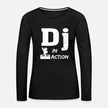 Dj DJ in Action - Frauen Premium Langarmshirt
