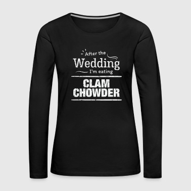 Exercise After wedding I'm eating clam chowder Wedding Diet - Women's Premium Longsleeve Shirt