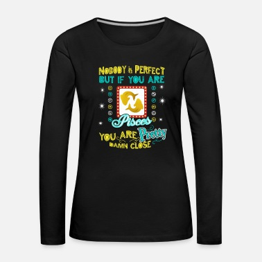 Astrology Retro Nobody is Perfect but if you are Pisces you - Women's Premium Longsleeve Shirt