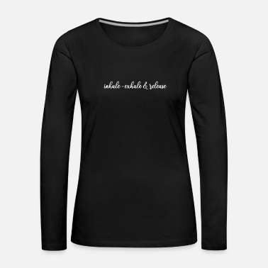 Position Inhale-exhale-release, gift, birthday, yoga - Women's Premium Longsleeve Shirt