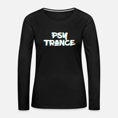 Psy Trance Psy Trance design Gift for Acid Techno Electronic - Women's Premium Longsleeve Shirt