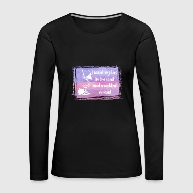 Sand Sand and Cocktail  - Women's Premium Longsleeve Shirt
